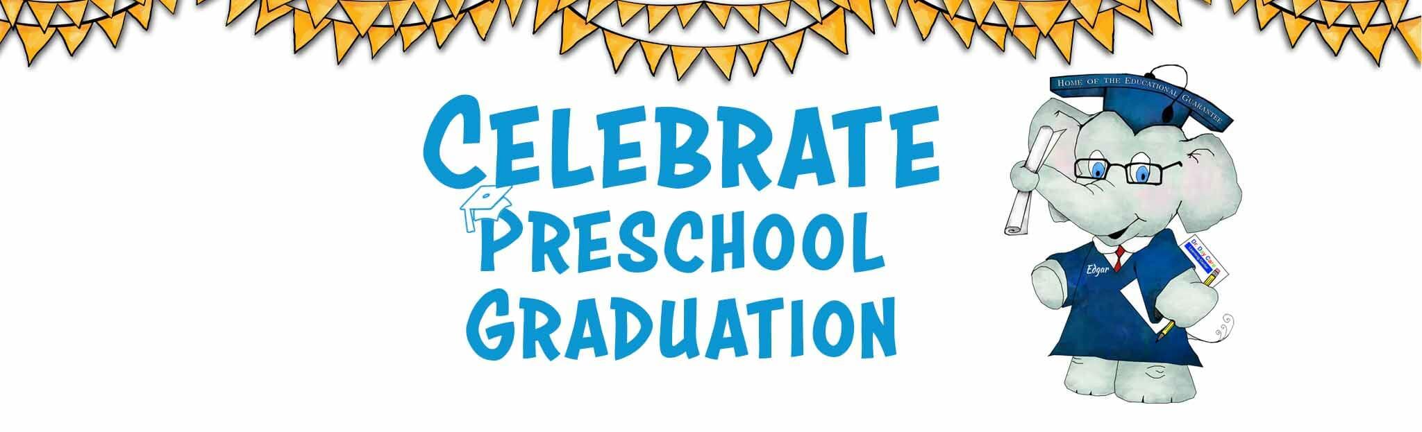 Teach the importance of a preschool graduation