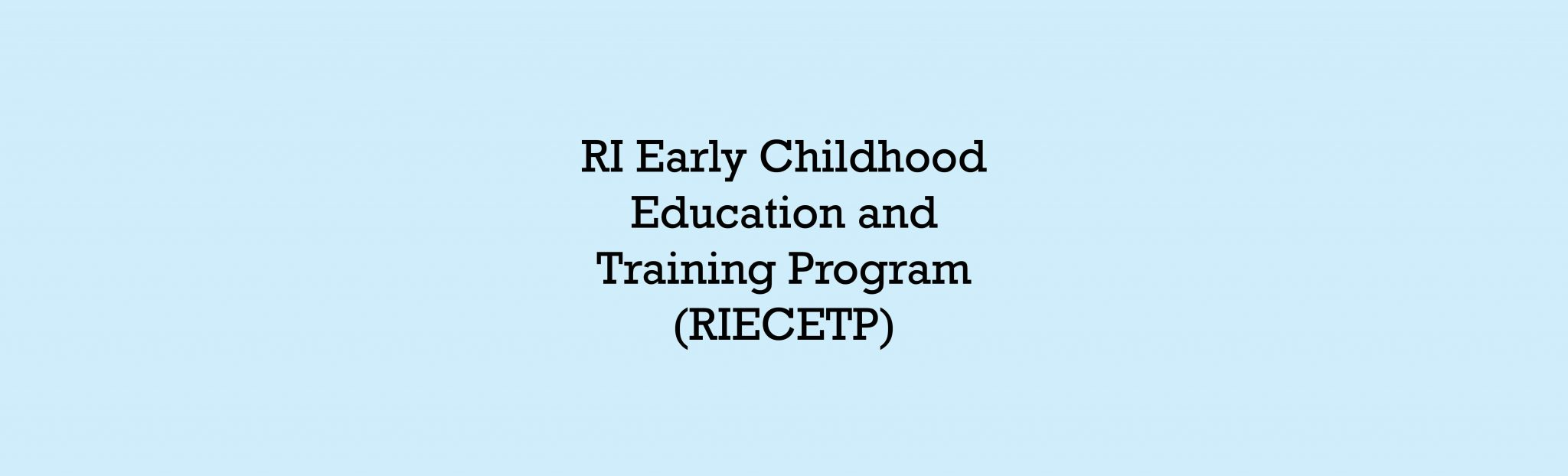 R.I. Early Childhood Education and Training Program  (RIECETP) Grant
